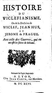 Histoire de l'hérésie de Wiclef, Jean Hus et Jérôme de Prague, avec celles des guerres de Bohême qui en ont été les suites