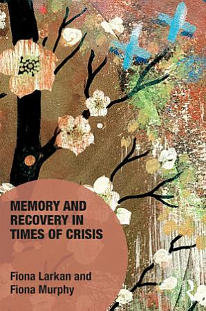 Memory and Recovery in Times of Crisis PDF