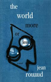 The World More or Less: A Novel