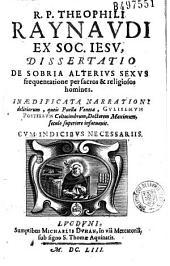 R. P. Theophili Raynaudi... Dissertatio de sobria alterius sexus frequentatione per sacros & religiosos homines...