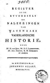 Register op de Byvoegsels en Naleezingen van Wagenaars Vaderlandsche historie