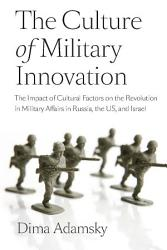 The Culture Of Military Innovation Book PDF