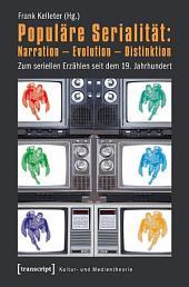 Populäre Serialität: Narration - Evolution - Distinktion: Zum seriellen Erzählen seit dem 19. Jahrhundert
