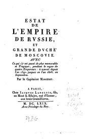 Estat de l'empire de Russie, et Grande Duché de Moscovie: Avec ce qui s'y est passé de plus memorable et tragique, pendant le regne de 4 Empereurs à sçavoir depuis l'an 1590 jusqu'en l'an 1606 en Sept