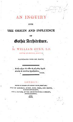 An Inquiry Into the Origin and Influence of Gothic Architecture PDF