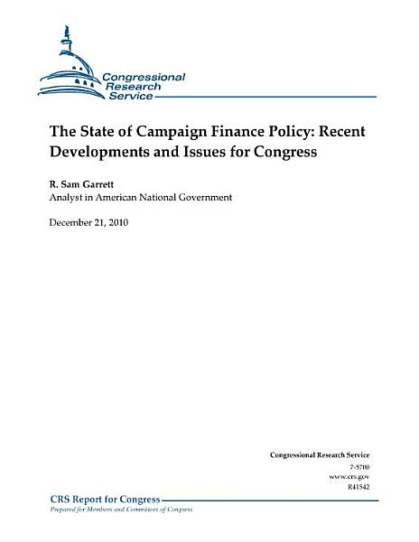 State of Campaign Finance Policy: Recent Developments and Issues for Congess
