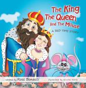 The King, The Queen And The Mouse: A Bed Time Story