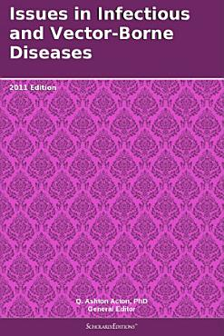 Issues in Infectious and Vector Borne Diseases  2011 Edition PDF