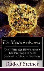 """Die Mysteriendramen: Die Pforte der Einweihung + Die Prüfung der Seele (Nachspiel zur Pforte der Einweihung): Ein Rosenkreuzermysterium + Szenisches Lebensbild als Nachspiel zur """"Pforte der Einweihung"""" durch Rudolf Steiner"""