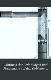 Jahrbuch der Erfindungen und Fortschritte auf den gebieten der physik, chemie und chemischen technologie, der astronomie und meteorologie ...: Band 11
