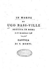 In morte di Ugo Bass-Ville seguita in Roma il dì 14 gennaio 1793 Cantica di V. Monti