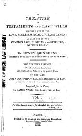 A Treatise of Testaments and Last Wills Compiled Out of the Laws, Ecclesiastical, Civil and Canon: As Also Out of the Common Laws, Customs and Statutes of this Realm