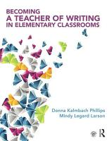 Becoming a Teacher of Writing in Elementary Classrooms PDF
