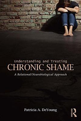 Understanding and Treating Chronic Shame