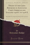 Digest of the Cases Reported in Annotated Cases  American and English  1918 C to 1918 E PDF