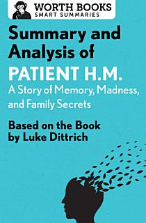 Summary and Analysis of Patient H M   A Story of Memory  Madness  and Family Secrets Book