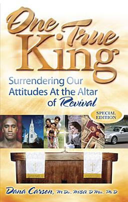 One True King  Surrendering Our Attitudes at the Altar of Revival