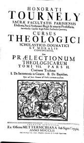 Honorati Tournely ... Cursus theologici scholastico-dogmatici et moralis continuatio, sive Praelectionum theologicarum: Continens Tractatus I. De sacramentis in genere, II. De Baptismo .... Tomi VII pars II