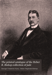 The Printed Catalogue of the Heber R. Bishop Collection of Jade