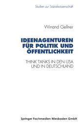 Ideenagenturen für Politik und Öffentlichkeit: Think Tanks in den USA und in Deutschland