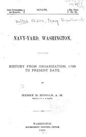 Navy-yard, Washington: History from Organization, 1799, to Present Date