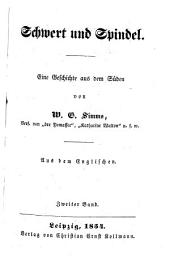 Schwert und Spindel: Eine Geschichte aus dem Süden von W. G. Simms. Aus dem Englischen, Band 2
