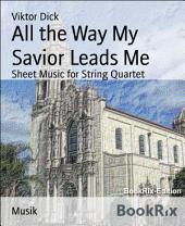 All the Way My Savior Leads Me: Sheet Music for String Quartet