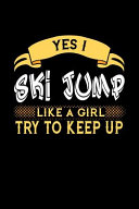 Yes I Ski Jump Like a Girl Try to Keep Up