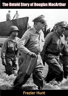 The Untold Story of Douglas MacArthur