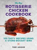 The Best Rotisserie Chicken Cookbook