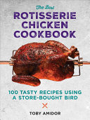 The Best Rotisserie Chicken Cookbook Book
