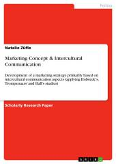 Marketing Concept & Intercultural Communication: Development of a marketing strategy primarily based on intercultural communication aspects (applying Hofstede's, Trompenaars' and Hall's studies)