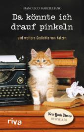 Da könnte ich drauf pinkeln: Und weitere Gedichte von Katzen