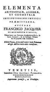 Elementa arithmeticae, algebrae et geometriae institutionibus physicis praemittenda