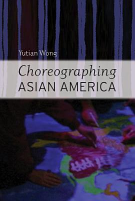 Choreographing Asian America PDF