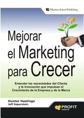 Mejorar el marketing para crecer: Entender las necesidades del cliente y la innovación que impulsan el crecimiento de la empresa y de la marca.