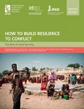 HOW TO BUILD RESILIENCE TO CONFLICT: The Role of Food Security