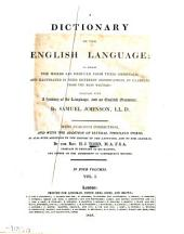 A Dictionary of the English Language: In which the Words are Deduced from Their Originals; and Illustrated in Their Different Significations, by Examples from the Best Writers: Together with a History of the Language, and an English Grammar