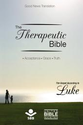 The Therapeutic Bible – The Gospel of Luke: Acceptance • Grace • Truth