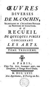 Oeuvres diverses de M. Cochin ou Recueil de quelques pièces concernant les arts: Volume 3