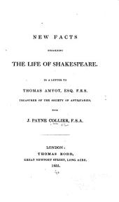 New Facts Regarding the Life of Shakespeare: In a Letter to Thomas Amyot, Esq., F.R.S., Treasurer of the Society of Antiquaries, from J. Payne Collier, F.S.A.