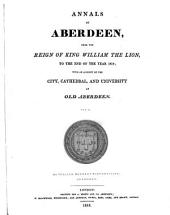 Annals of Aberdeen from the Reign of King William the Lion, to the End of the Year 1818: With an Account of the City, Cathedral, and University of Old Aberdeen, Volume 2