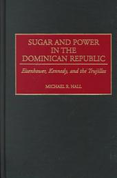 Sugar and Power in the Dominican Republic: Eisenhower, Kennedy, and the Trujillos
