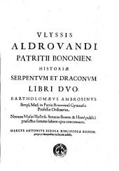 Vlyssis Aldrouandi ... Serpentum, et draconum historiae libri duo Bartholomaeus Ambrosinus ... summo labore opus concinnauit ... Cum indice memorabilium, nec non uariarum linguarum locupletissimo