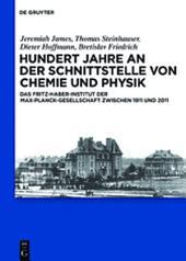 Hundert Jahre an der Schnittstelle von Chemie und Physik: Das Fritz-Haber-Institut der Max-Planck-Gesellschaft zwischen 1911 und 2011