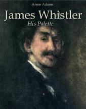 James Whistler: His Palette
