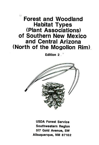 Forest and Woodland Habitat Types  plant Associations  of Southern New Mexico and Central Arizona  north of the Mogollon Rim