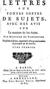 Lettres Sur Toutes Sortes De Sujets: Avec Des Avis Sur La maniere de les écrire, Volume1