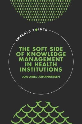 The Soft Side of Knowledge Management in Health Institutions