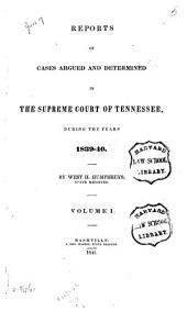 Reports of cases argued and determined in the Supreme Court of Tennessee, during the years 1839 [to 1851]: Volume 1